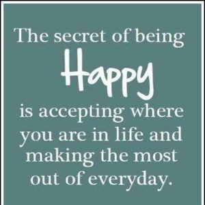 ... You are In Life and Making the Most Out of Everyday ~ Happiness Quote