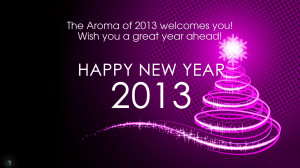 The Aroma of 2013 welcomes you! Wishing you a Great Year Ahead! Happy ...