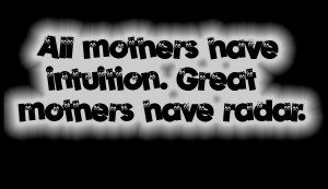All Mothers Have Intuition Funny Sayings Pics