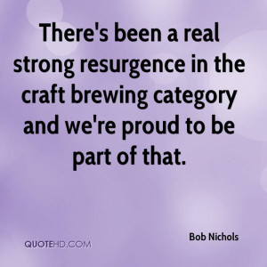 There's been a real strong resurgence in the craft brewing category ...