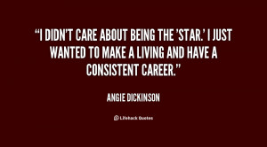 quote-Angie-Dickinson-i-didnt-care-about-being-the-star-80216.png