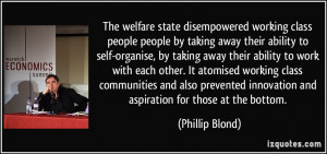 The welfare state disempowered working class people people by taking ...