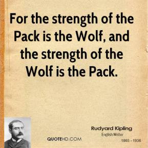 ... -kipling-quote-for-the-strength-of-the-pack-is-the-wolf-and-the.jpg