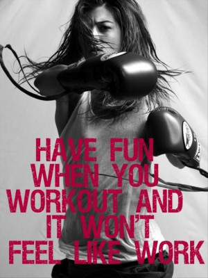 motivational fitness quotes, have fun when you work out, and it will ...