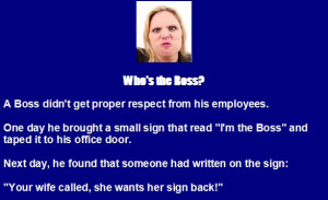Funny Boss Jokes - A Boss taped a sign to his office door,