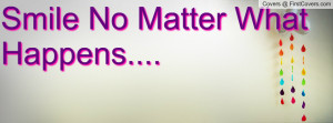 Smile No Matter What Happens Profile Facebook Covers