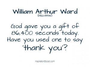 ... gave you a gift of 86 400 seconds today have you used one to say thank