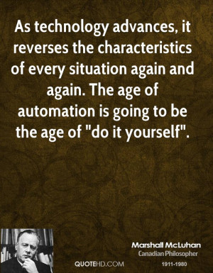 As technology advances, it reverses the characteristics of every ...