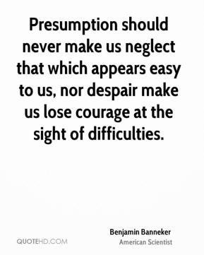 Benjamin Banneker - Presumption should never make us neglect that ...