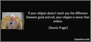your religion doesn't teach you the difference between good and evil ...