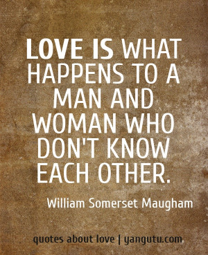 ... man and woman who don't know each other, ~ William Somerset Maugham