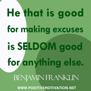 eXCUSES QUOTES - He that is good for making excuses is seldom good for ...