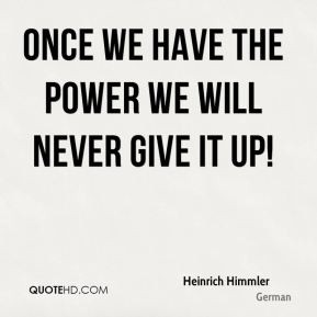 Once we have the power we will never give it up!