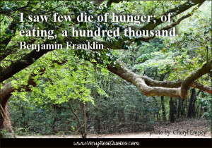 Healthy eating Quotes, I saw few die of hunger; of eating, a hundred ...