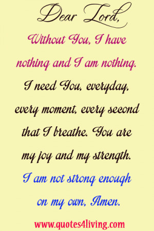 dear lord i need you everyday every moment every second that i