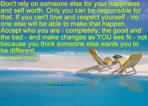 Don't rely on someone else for your happiness….