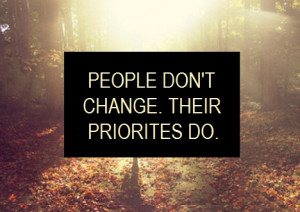 People don't change. Their priorities do.