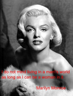 ... mind living in a man's world, as long as I can be a woman in it