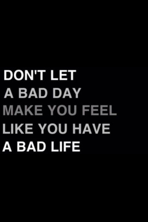 Bad day quotes, meaningful, deep, sayings, bad life