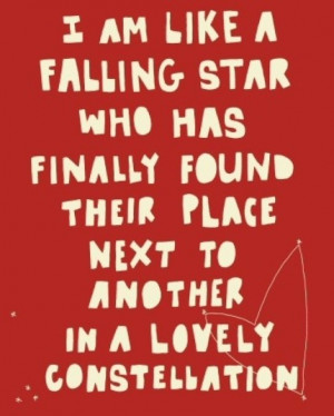 am like a falling star who has finally found their place next to ...