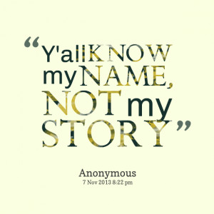 Quotes Picture: y'all know my name, not my story