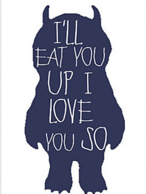 ... You Up, I Love You So Much. Where The Wild Things Are Inspired Quote