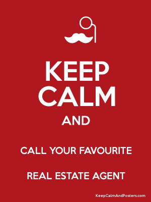 KEEP CALM AND CALL YOUR FAVOURITE REAL ESTATE AGENT Poster