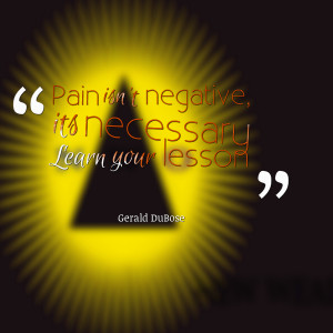 Quotes Picture: pain isn't negative, its necessary learn your lesson