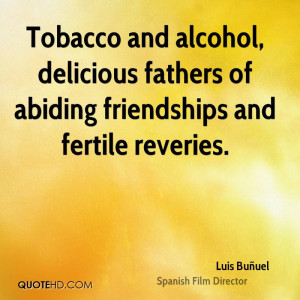... Fathers Of Abiding Friendships And Fertile Reveries - Alcohol Quote