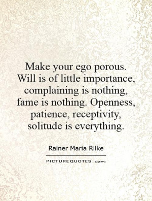 ... , patience, receptivity, solitude is everything. Picture Quote #1