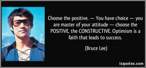 ... CONSTRUCTIVE. Optimism is a faith that leads to success. - Bruce Lee