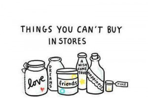 ... not buy in store ;Love,Friends,Happiness,a wish come true,Time,Dreams