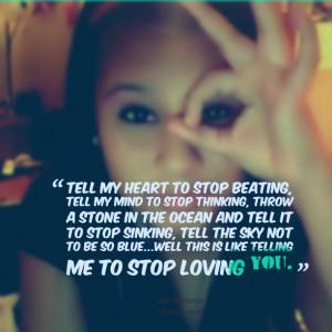 Quotes Picture: tell my heart to stop beating, tell my mind to stop ...