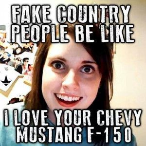 fake country people be like....