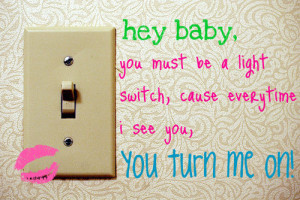 you turn me on!
