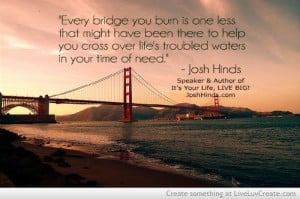 Dont Burn Bridges Quote By Josh Hinds