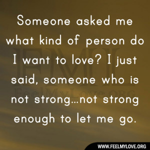... just said, someone who is not strong…not strong enough to let me go