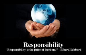 Responsibility is the price of freedom – Elbert Hubbard