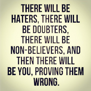 Love your HATERS , they are another reason why you are the person you ...