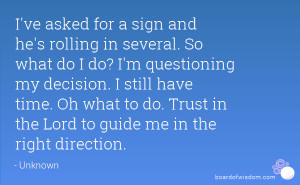 ... Oh what to do. Trust in the Lord to guide me in the right direction