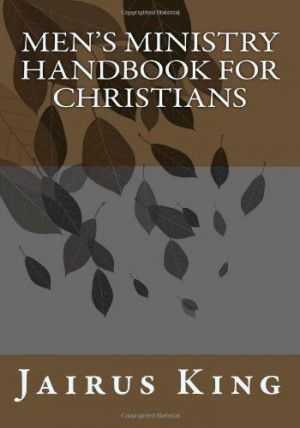 Men's Ministry handbook for Christians by Jairus B King,http://www ...