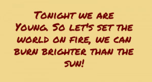 Tonightwe are Young.So let's set the world on fire,we can