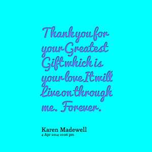Quotes Picture: thank you for your greatest gift which is your love it ...