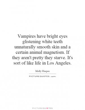Vampires have bright eyes glistening white teeth unnaturally smooth ...