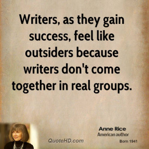 Writers, as they gain success, feel like outsiders because writers don ...