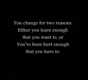 You change for two reasons. Either you learn enough that you want to ...