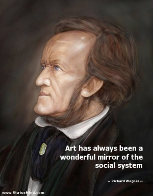 ... mirror of the social system - Richard Wagner Quotes - StatusMind.com