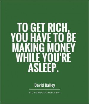 ... Rich You Have To Be Making Money While You're Asleep - Money Quote