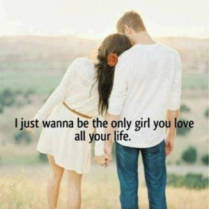 Only girl you love all your life love quotes