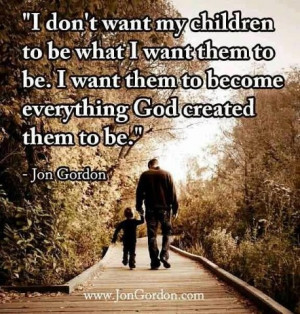Want My Children To Become Everything God Created Them To Be: Quote ...